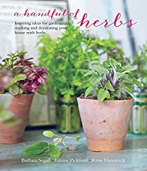 A Handful of Herbs: Inspiring ideas for gardening, cooking and decorating your home with herbs