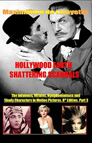 Hollywood's Earth Shattering Scandals: The infamous, villains, nymphomaniacs and shady character in motion pictures. 8th Edition. Book/Part 3. (Showbiz Entertainment And Cinema Stars obsession w)