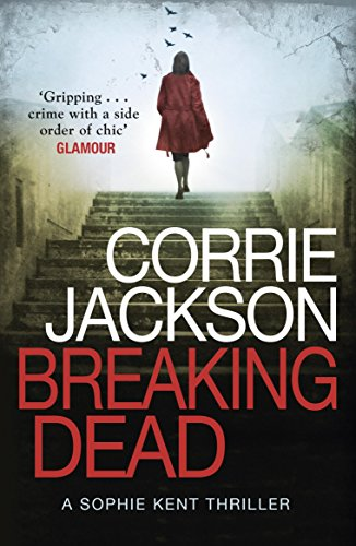 Breaking Dead: A Dark, Gripping, Edge-of-Your-Seat Debut Thriller (The Sophie Kent series Book 1) (English Edition) (Edge Kent)