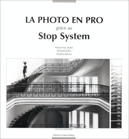 La photo en pro grâce au Stop System par Gordon Brown, Pierre-Yves Mahe, Richard Zakia