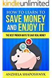 How to learn to Save Money and Enjoy It: The Best, Proven Ways to Save Real Money (English Edition)