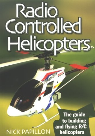 Radio Controlled Helicopters: The Guide to Building and Flying R/C Helicopters por Nick Papillon