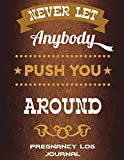 Never Let Anybody Push You Around: Pregnancy Log Journal: Success Life Quotes, Pregnancy Record Book Large Print 8.5