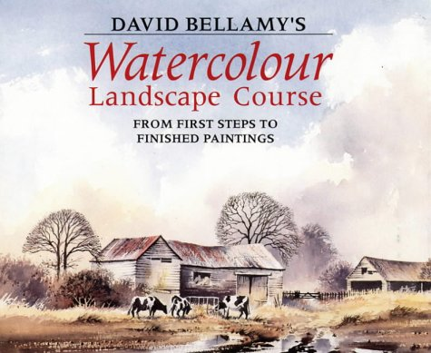 Watercolour Landscape Course: From First Steps to Finished Paintings por David Bellamy