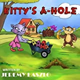Kitty's A-Hole: A gag gift children's book for adults by Jeremy Laszlo (2016-03-02)
