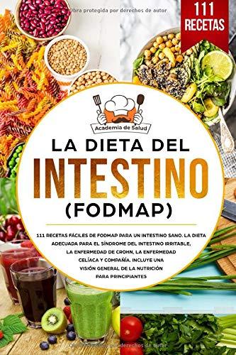La dieta del Intestino (FODMAP): 111 recetas de FODMAP para un intestino sano. La dieta adecuada para el síndrome del intestino irritable, la enfermedad de Crohn, la enfermedad celíaca y compañía.