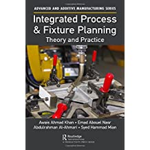 Integrated Process and Fixture Planning: Theory and Practice (Advanced and Additive Manufacturing)