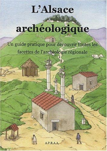 L'Alsace archéologique : Un guide pratique pour découvrir toutes les facettes de l'archéologie régionale