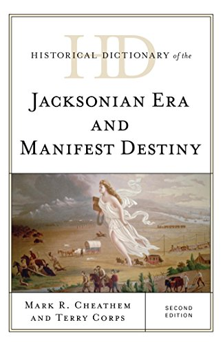 Historical Dictionary of the Jacksonian Era and Manifest Destiny (Historical Dictionaries of U.S. Politics and Political Eras) (English Edition) por Mark R. Cheathem