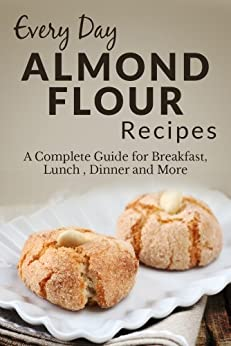 Almond Flour Recipes: The Complete Guide for Breakfast, Lunch, Dinner and More (Everyday Recipes Book 5) (English Edition) par [Richoux, Ranae]