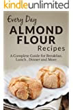 Almond Flour Recipes: The Complete Guide for Breakfast, Lunch, Dinner and More (Everyday Recipes Book 5) (English Edition)
