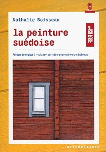 La peinture suédoise: Peinture écologique à «cuisiner» soi-même pour extérieurs et intérieurs par Nathalie Boisseau