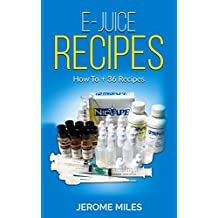 E-Juice Recipes - Ultimate Guide to Making your own DIY Vaping E-Liquid: 36 Awesome Recipes (English Edition)