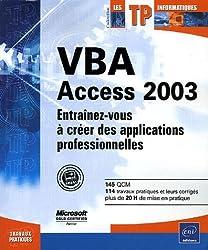 VBA Access 2003 : Entraînez-vous à créer des applications professionnelles