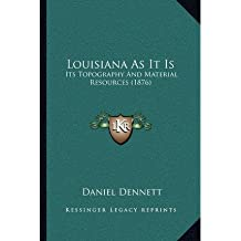 Louisiana as It Is: Its Topography and Material Resources (1876) (Paperback) - Common
