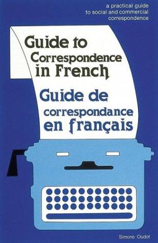 Guide to Correspondence in French/Guide De Correspondance En Francais: A Practical Guide to Social and Commercial Correspondence par  Simone Oudot