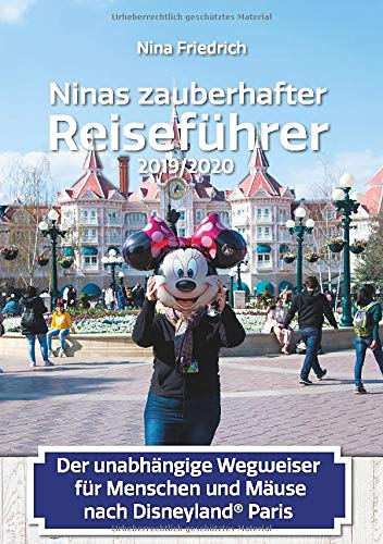 Ninas zauberhafter Reiseführer: Der unabhängige Wegweiser für Menschen und Mäuse nach Disneyland© Paris