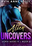 The Alien Uncovers  (Uoria Mates IV Book 3)