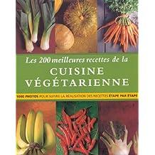 Les 200 meilleures recettes de la cuisine végétarienne : 1000 photos pour suivre la réalisation des recettes étapes par étapes