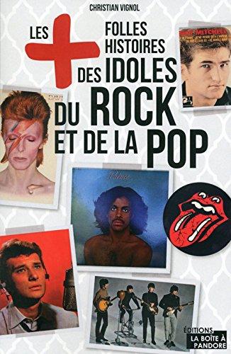 Les plus folles histoires des idoles du rock et de la pop