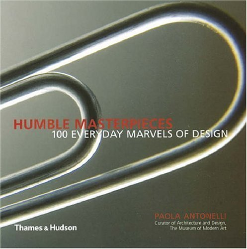 Humble Masterpieces: 100 Everyday Marvels of Design by Paola Antonelli (2006-03-01)