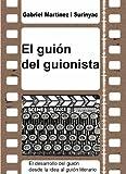 El guión del guionista. El desarrollo del guión desde la idea al guión literario. (Spanish Edition)