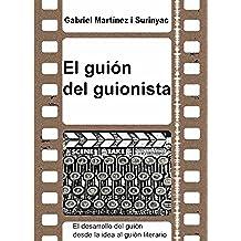 El guión del guionista. El desarrollo del guión desde la idea al guión literario.