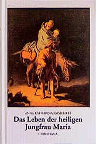 Das Leben der heiligen Jungfrau Maria: Nach den Visionen der Augustinerin von Dülmen aufgeschrieben von Clemens Brentano
