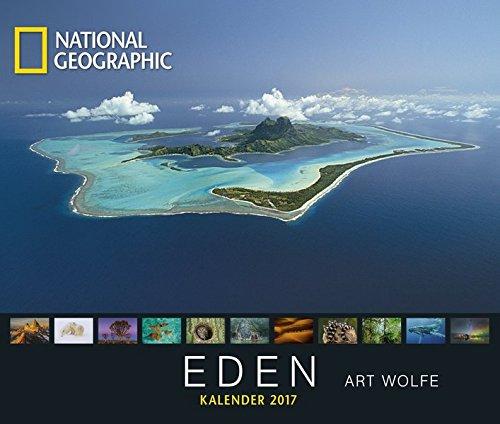 Eden 2017 - National Geographic Faszination Erde, Landschaftskalender, Reisen, Natur - 52 x 50 cm