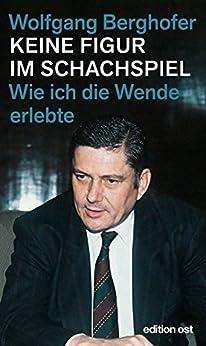 Keine Figur im Schachspiel: Wie ich die »Wende« erlebte (edition ost) von [Berghofer, Wolfgang]
