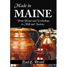 Made in Maine: From Home and Workshop, to Mill and Factory
