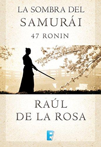 La sombra del samurai. 47 Ronin por Raul De La Rosa