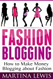 Fashion Blogging: How to Make Money Blogging About Fashion (English Edition)
