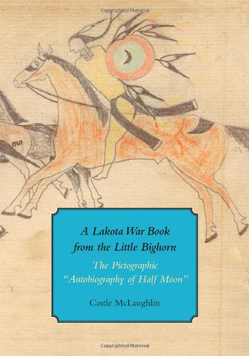 A Lakota War Book from the Little Bighorn - The Pictographic Autobiography of Half Moon (Houghton Library Studies)