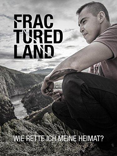 Fractured Land - Wie rette ich meine Heimat? (öl-dokumentarfilm)