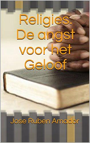 Religies. De angst voor het Geloof (Dutch Edition)