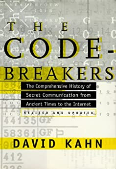The Codebreakers: The Comprehensive History of Secret Communication from Ancient Times to the Internet (English Edition) von [Kahn, David]