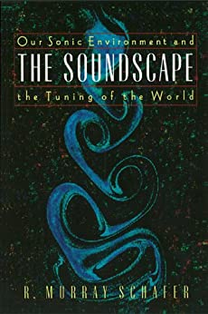 The Soundscape: Our Sonic Environment and the Tuning of the World de [Schafer, R. Murray]
