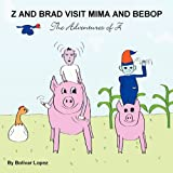 Z and Brad Visit Mima and Bebop: The Adventures of Z