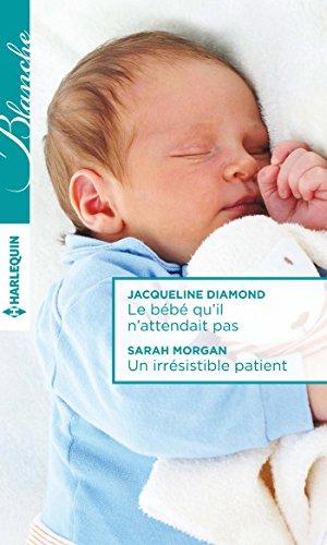 Le bébé qu'il n'attendait pas - Un irrésistible patient (Blanche)