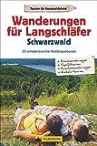 Wanderführer für Langschläfer im Schwarzwald: 35 reizvolle Halbtages-Wanderungen rund um Freiburg, Feldberg bis Baden-Baden, mit Wanderkarten zu jeder Tour