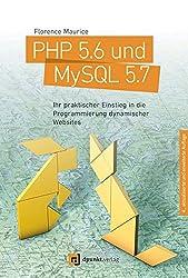 PHP 5.6 und MySQL 5.7: Ihr praktischer Einstieg in die Programmierung dynamischer Websites