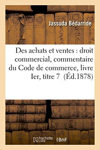 Des achats et ventes : droit commercial, commentaire du Code de commerce, livre Ier, titre 7 par Jassuda Bédarride