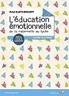 L'éducation émotionnelle - De la maternelle au lycée : Guide pratique