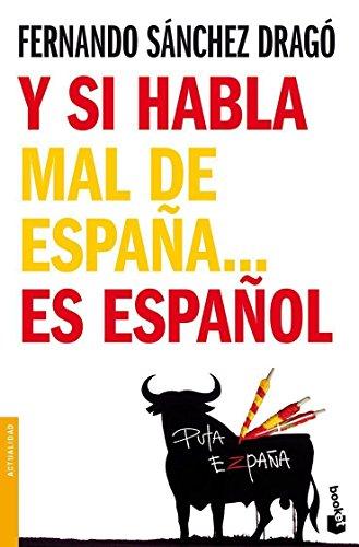 Y si habla mal de España... es español (Divulgación. Actualidad) por Fernando Sánchez Dragó