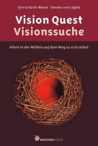 Vision Quest - Visionssuche: Allein in der Wildnis auf dem Weg zu sich selbst