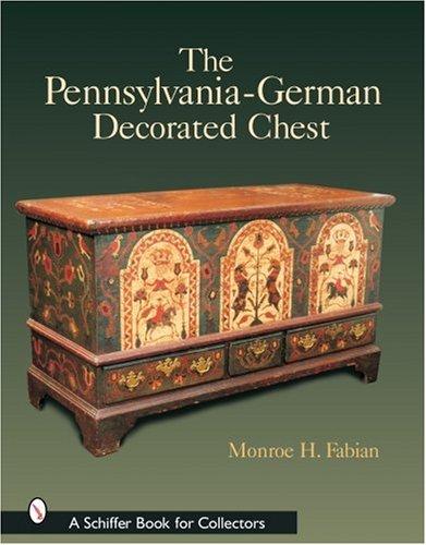 The Pennsylvania-German Decorated Chest (Schiffer Book for Collectors) Pennsylvania Dutch Design
