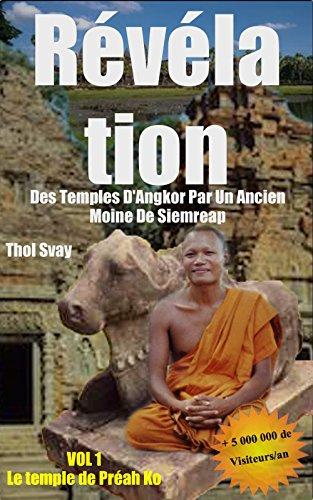 Révélation Des Temples D'Angkor Par Un Ancien Moine De Siemreap: Vol.1 Le temple de Préah Ko  (Les temples khmers) par Thol SVAY