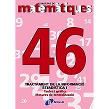 46 Estadística I. Taules i gràfics (Català - Material Complementari - Quaderns De Matemàtiques)