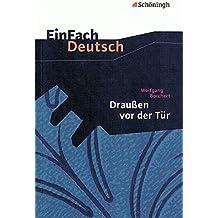 EinFach Deutsch Textausgaben: Wolfgang Borchert: Draußen vor der Tür: Ein Stück, das kein Theater spielen und kein Publikum sehen will. Klassen 8 - 10